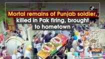 Mortal remains of Punjab soldier, killed in Pak firing, brought to hometown