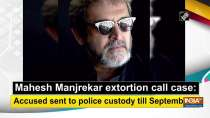 Mahesh Manjrekar extortion call case: Accused sent to police custody till September 2