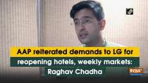 AAP reiterated demands to LG for reopening hotels, weekly markets: Raghav Chadha