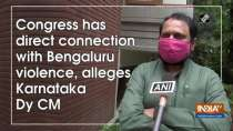 Congress has direct connection with Bengaluru violence, alleges Karnataka Dy CM