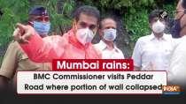 Mumbai rains: BMC Commissioner visits Peddar Road where portion of wall collapsed
