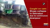 Caught on cam: Shops collapse in Dehradun due to continuous downpour