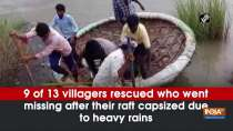 9 of 13 villagers rescued who went missing after their raft capsized due to heavy rains