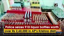 Police seizes 918 liquor bottles worth over Rs 2,60,000 in AP