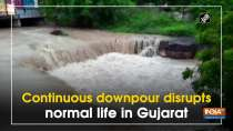 Continuous downpour disrupts normal life in Gujarat