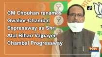 CM Chouhan renames Gwalior-Chambal Expressway as Shri Atal Bihari Vajpayee Chambal Progressway