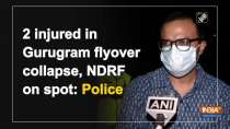 2 injured in Gurugram flyover collapse, NDRF on spot: Police