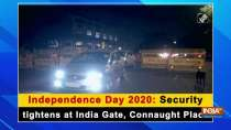 Independence Day 2020: Security tightens at India Gate, Connaught Place