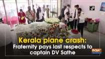Kerala plane crash: Fraternity pays last respects to captain DV Sathe