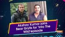 Akshay Kumar joins Bear Grylls for