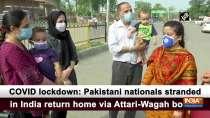 COVID lockdown: Pakistani nationals stranded in India return home via Attari-Wagah border