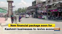 New financial package soon for Kashmiri businesses to revive economy