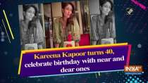 Kareena Kapoor turns 40, celebrate birthday with near and dear ones