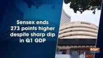 Sensex ends 273 points higher despite sharp dip in Q1 GDP