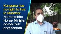 Kangana has no right to live in Mumbai: Maharashtra Home Minister on her PoK comparison