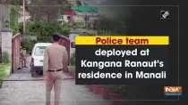 Police team deployed at Kangana Ranaut