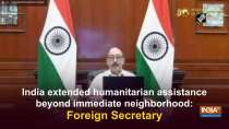India extended humanitarian assistance beyond immediate neighborhood: Foreign Secretary