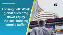 Closing bell: Weak global cues drag down equity indices, banking stocks suffer