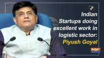 Indian Startups doing excellent work in logistic sector: Piyush Goyal