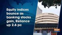 Equity indices bounce as banking stocks gain, Reliance up 2.6 pc