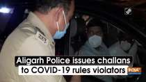 Aligarh Police issues challans to COVID-19 rules violators