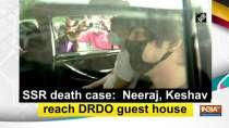 SSR death case: Neeraj, Keshav reach DRDO guest house