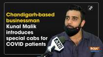 Chandigarh-based businessman Kunal Malik introduces special cabs for COVID patients