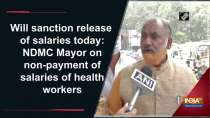 Will sanction release of salaries today: NDMC Mayor on non-payment of salaries of health workers