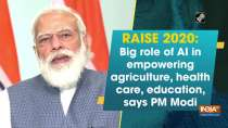 RAISE 2020: Big role of AI in empowering agriculture, health care, education, says PM Modi