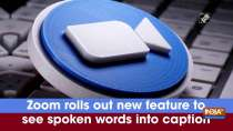 Zoom rolls out new feature to see spoken words into caption