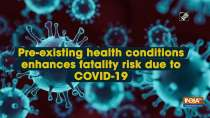 Pre-existing health conditions enhances fatality risk due to COVID-19