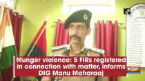 Munger violence: 5 FIRs registered in connection with matter, informs DIG Manu Maharaaj