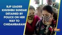 BJP leader Khushbu Sundar detained by police on her way to Chidambaram