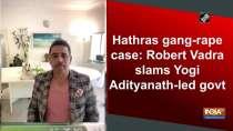 Hathras gang-rape case: Robert Vadra slams Yogi Adityanath-led govt