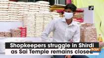 Shopkeepers struggle in Shirdi as Sai Temple remains closed
