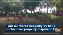 Girl murdered allegedly by her 2 uncles over property dispute in UP