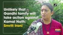 Unlikely that Gandhi family will take action against Kamal Nath: Smriti Irani