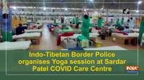 Indo-Tibetan Border Police organises Yoga session at Sardar Patel COVID Care Centre