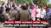 Watch: NSUI workers enter into scuffle with police in Dehradun