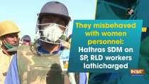 They misbehaved with women personnel: Hathras SDM on SP, RLD workers lathicharged