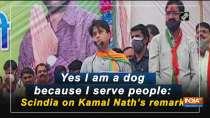 Yes I am a dog because I serve people: Scindia on Kamal Nath