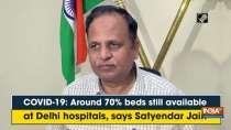 COVID-19: Around 70% beds still available at Delhi hospitals, says Satyendar Jain