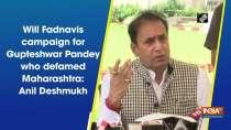 Will Fadnavis campaign for Gupteshwar Pandey who defamed Maharashtra: Anil Deshmukh