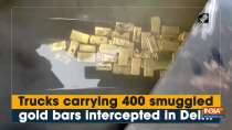 Trucks carrying 400 smuggled gold bars intercepted in Delhi