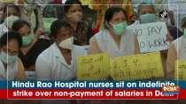 Hindu Rao Hospital nurses sit on indefinite strike over non-payment of salaries in Delhi