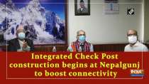 Integrated Check Post construction begins at Nepalgunj to boost connectivity