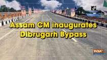 Assam CM inaugurates Dibrugarh Bypass