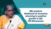 RBI predicts likelihood of economy returning to positive growth in Q3: FM Sitharaman