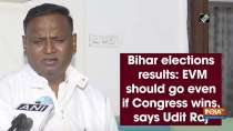Bihar elections results: EVM should go even if Congress wins, says Udit Raj