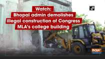 Watch: Bhopal admin demolishes illegal construction of Congress MLA